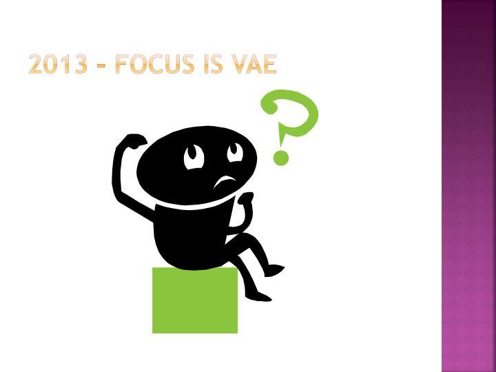 2013 – Focus is VAE