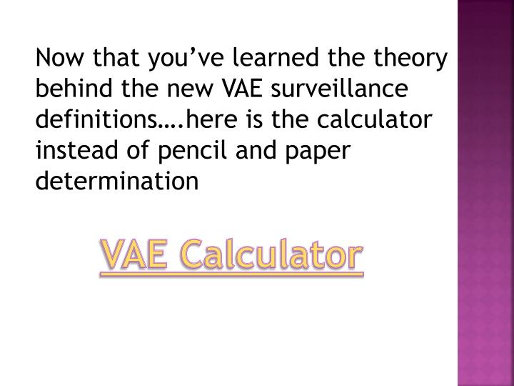 Now that you've learned the theory behind the new VAE surveillance definitions….here is the calculator instead of pencil and paper determination