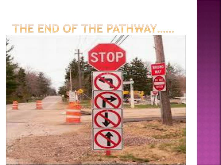 The end of the pathway……
