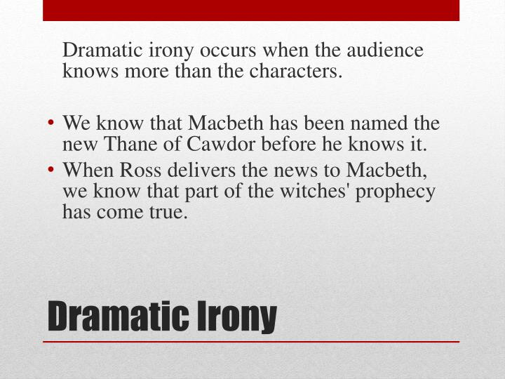 Dramatic irony occurs when the audience knows more than the characters.