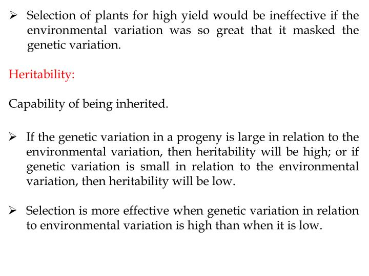 Selection of plants for high yield would be ineffective if the environmental variation was so great that it masked the genetic variation.