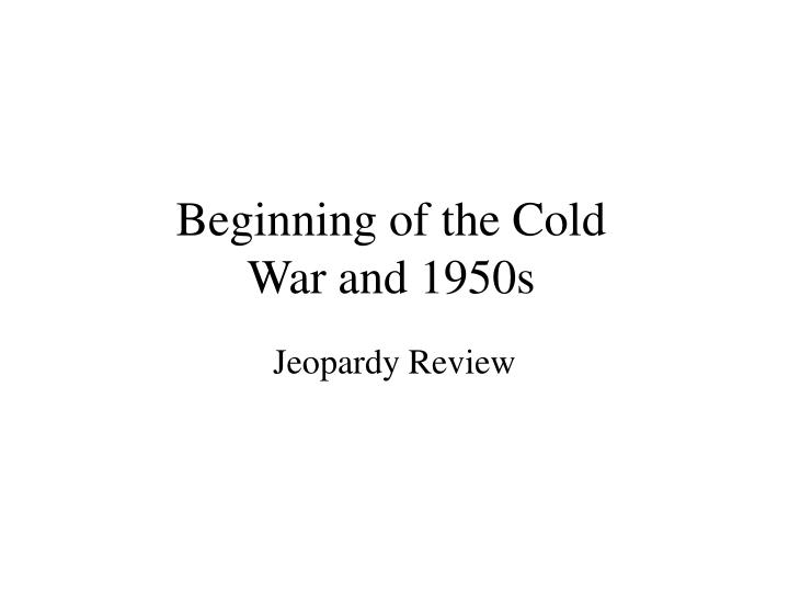 beginning of the cold war and 1950s n.