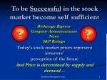 to be successful in the stock market become self sufficient