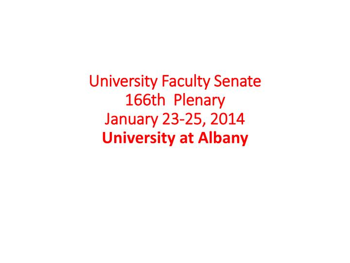 University faculty senate 166th plenary january 23 25 2014 university at albany