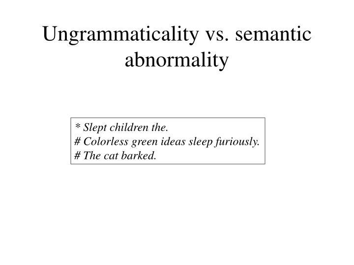 Ungrammaticality vs. semantic abnormality