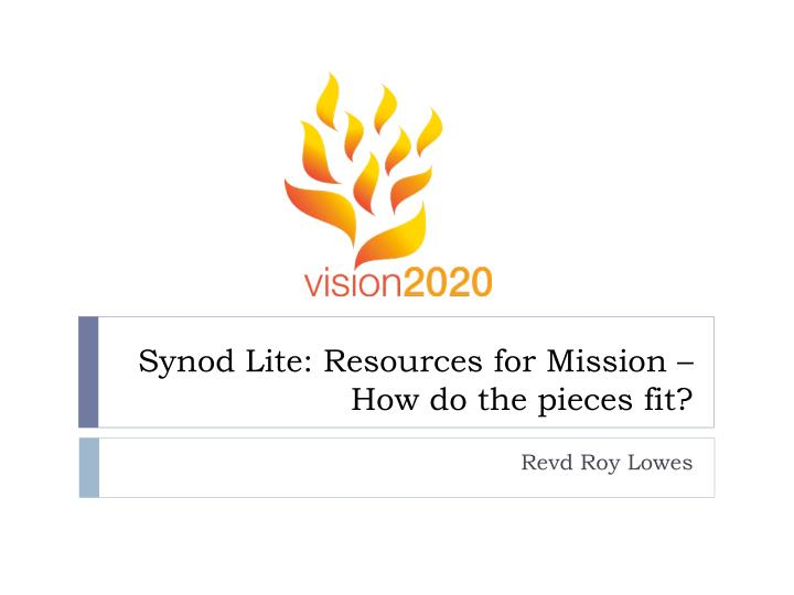 Synod lite resources for mission how do the pieces fit