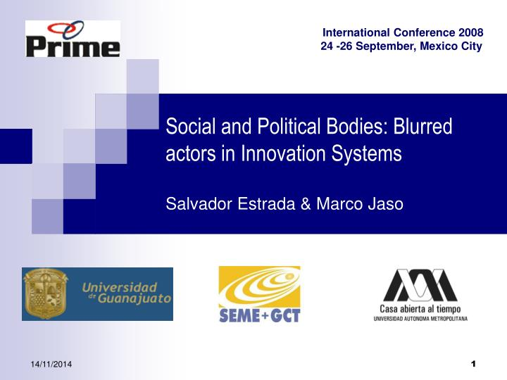 Social and political bodies blurred actors in innovation systems salvador estrada marco jaso
