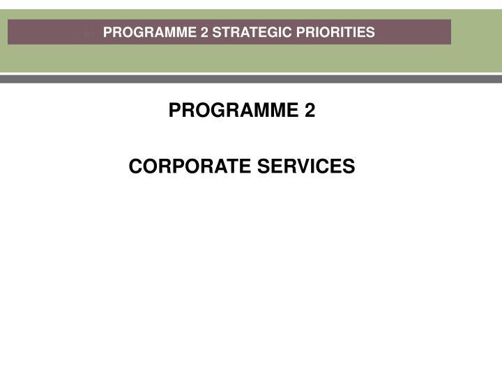 PROGRAMME 2 STRATEGIC PRIORITIES