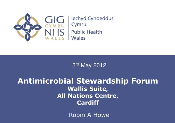 Antimicrobial stewardship forum wallis suite all nations centre cardiff
