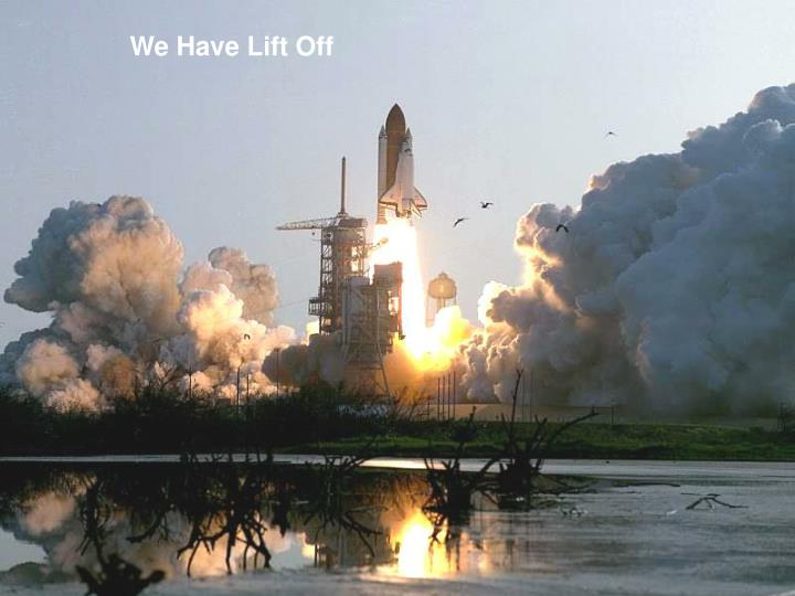 We Have Lift Off