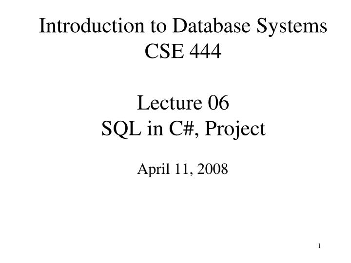 introduction to database systems cse 444 lecture 06 sql in c project