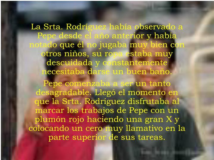 La Srta. Rodríguez había observado a Pepe desde el año anterior y había notado que él no jugaba...