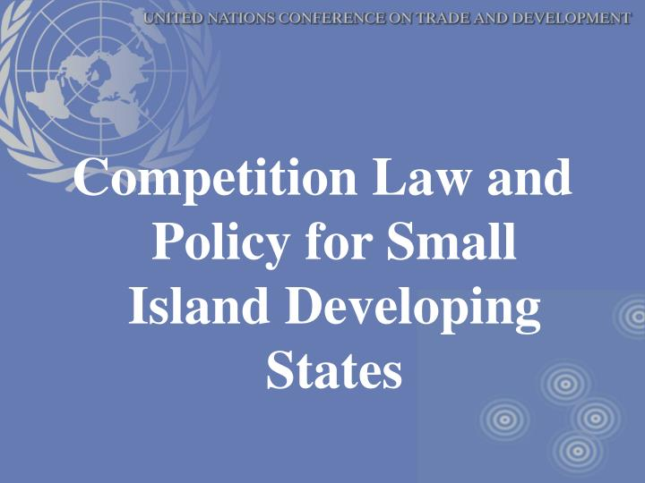 Competition Law and Policy for Small Island Developing States