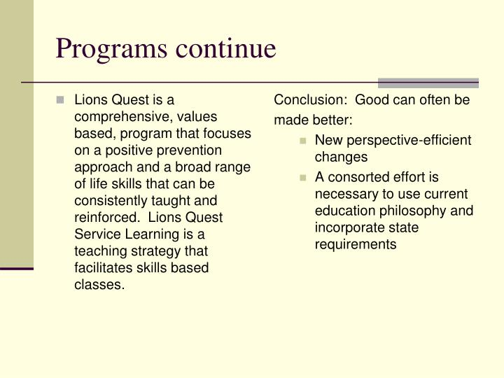 Lions Quest is a comprehensive, values based, program that focuses on a positive prevention approach and a broad range of life skills that can be consistently taught and reinforced.  Lions Quest Service Learning is a teaching strategy that facilitates skills based classes.
