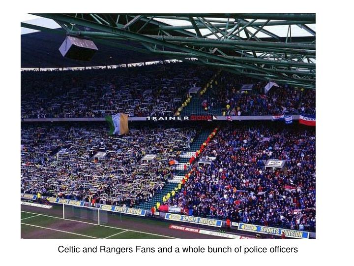 Celtic and Rangers Fans and a whole bunch of police officers