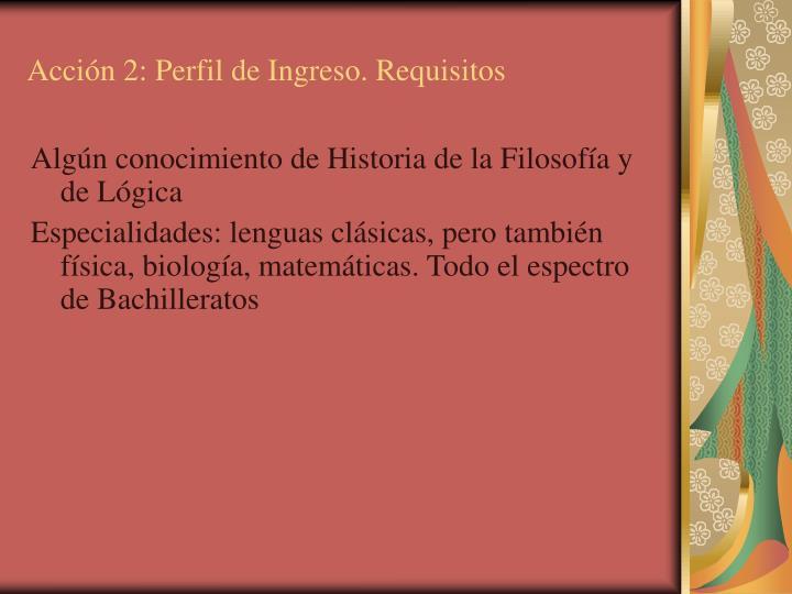 Acción 2: Perfil de Ingreso. Requisitos