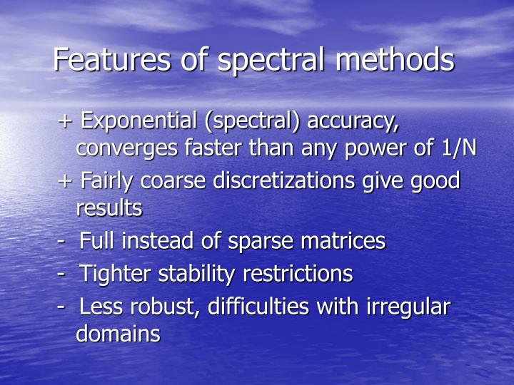 Features of spectral methods