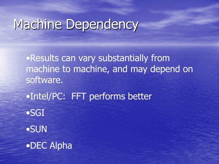 Machine Dependency