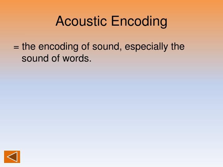 Acoustic Encoding