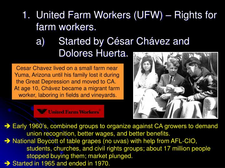 1.	United Farm Workers (UFW) – Rights for 	farm workers.