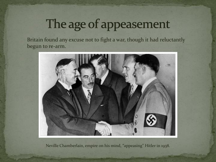 The age of appeasement