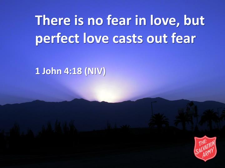 There is no fear in love, but perfect love casts out