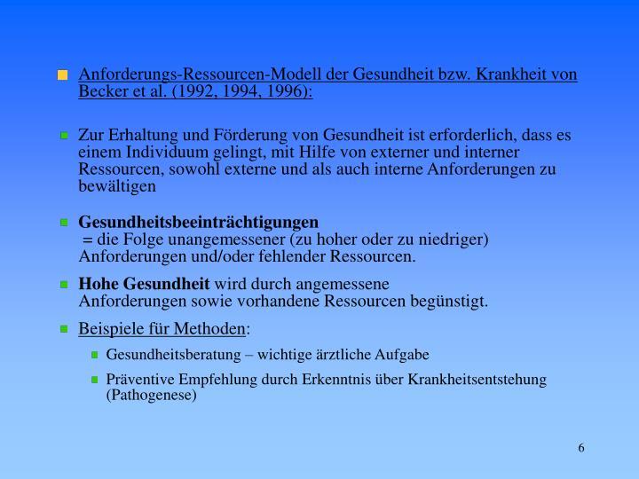 Anforderungs-Ressourcen-Modell der Gesundheit bzw. Krankheit von Becker et al. (1992, 1994, 1996):
