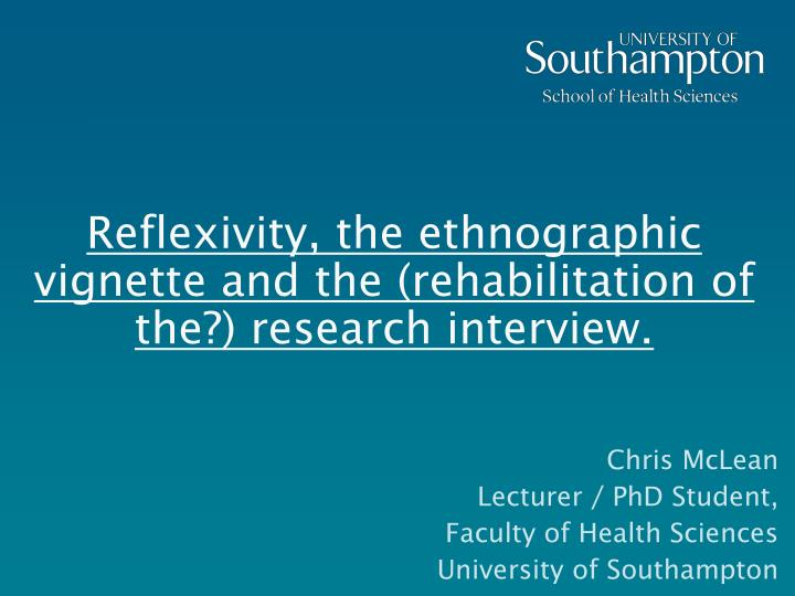 reflexivity the ethnographic vignette and the rehabilitation of the research interview