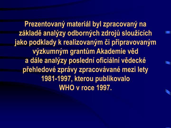 Prezentovaný materiál byl zpracovaný na základě analýzy odborných zdrojů sloužících jako podklady k realizovaným či připravovaným výzkumným grantům Akademie věd