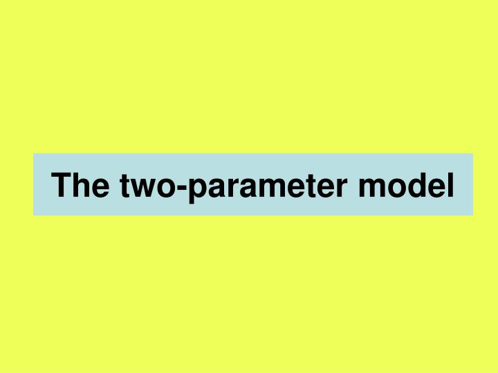 The two-parameter model