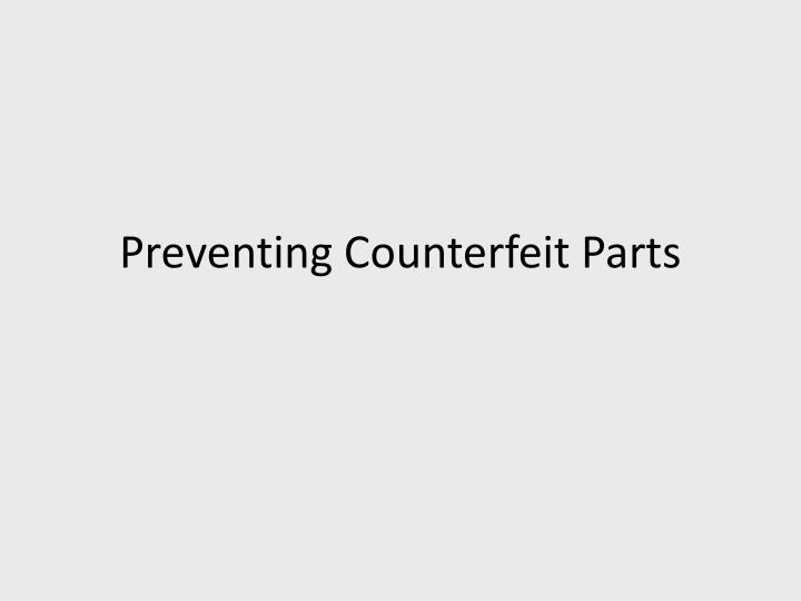 Preventing Counterfeit Parts