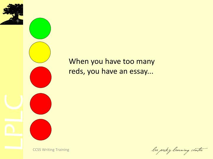 When you have too many reds, you have an essay...