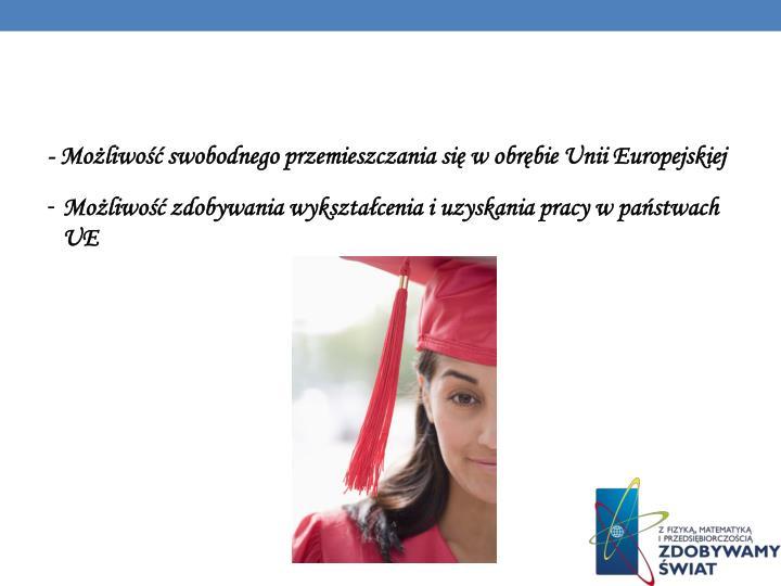 - Możliwość swobodnego przemieszczania się w obrębie Unii Europejskiej