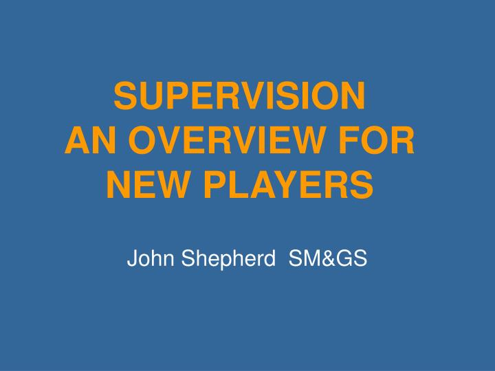 Supervision an overview for new players