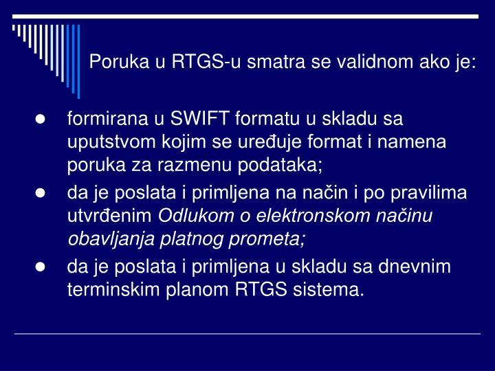 Poruka u RTGS-u smatra se validnom ako je: