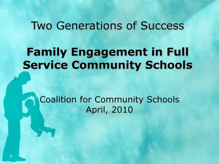 two generations of success family engagement in full service community schools n.
