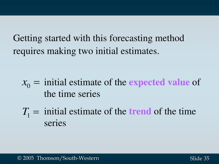 Getting started with this forecasting method requires making two initial estimates.