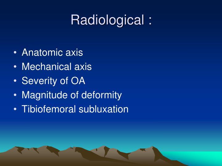 Radiological :