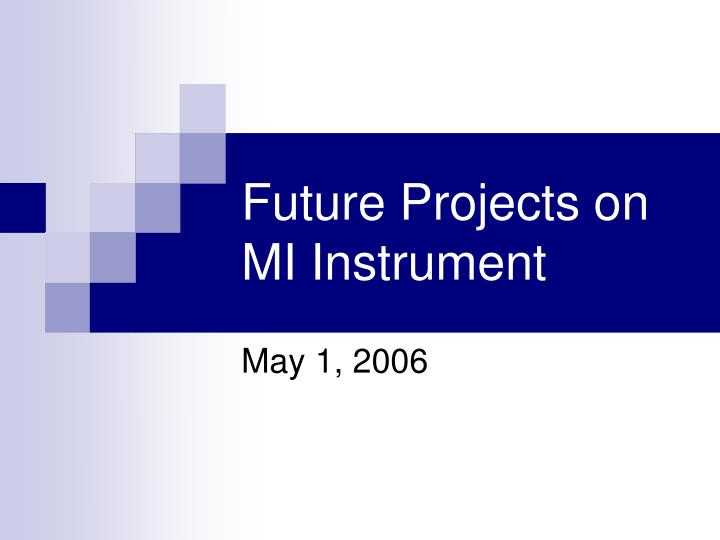 Future projects on mi instrument