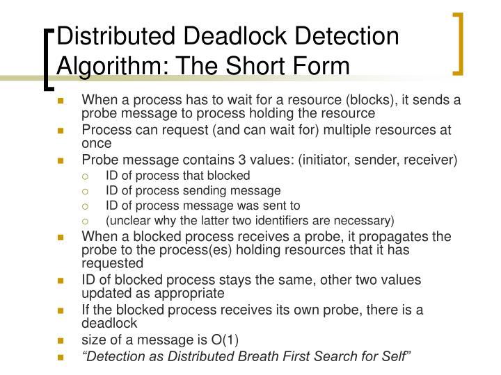 Distributed Deadlock Detection Algorithm: The Short Form