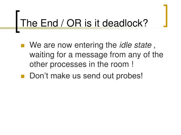 The End / OR is it deadlock?