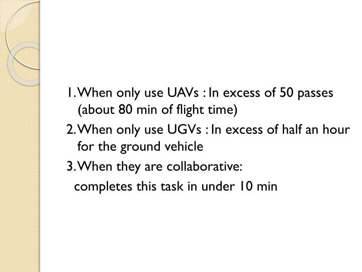 1. When only use UAVs : In excess of 50 passes (about 80 min of flight time)