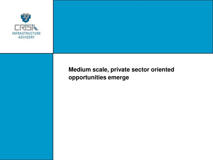 Medium scale, private sector oriented opportunities emerge