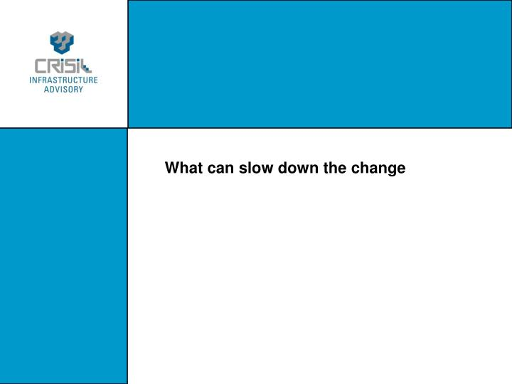 What can slow down the change
