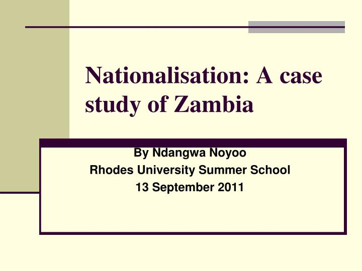 international case studies on nationalisation International natural resources law is not so much a separate legal field, with its own specific rules and principles (as in the case of criminal law or property law but rather is a term used to refer to the field of general international law and comparative law as applicable to the natural resources sector international natural resources law overlaps with other disciplines, and could be.