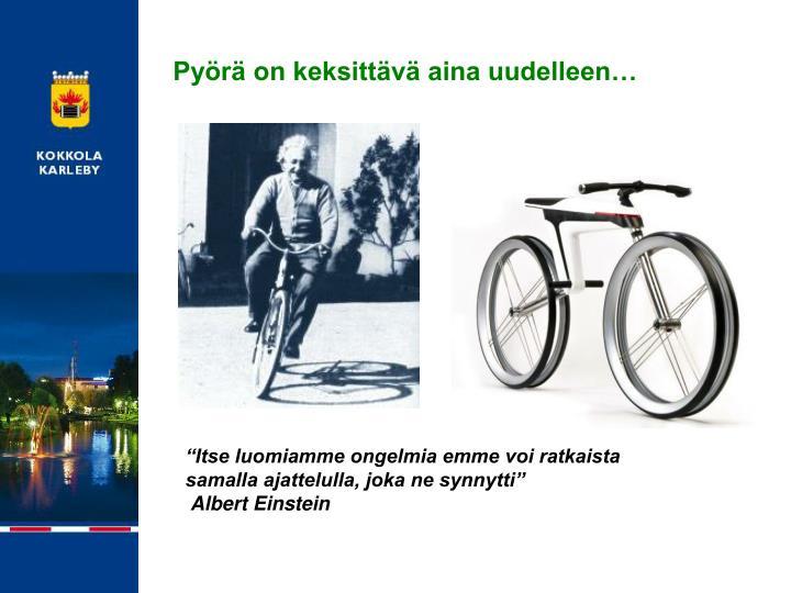 Pyörä on keksittävä aina uudelleen…