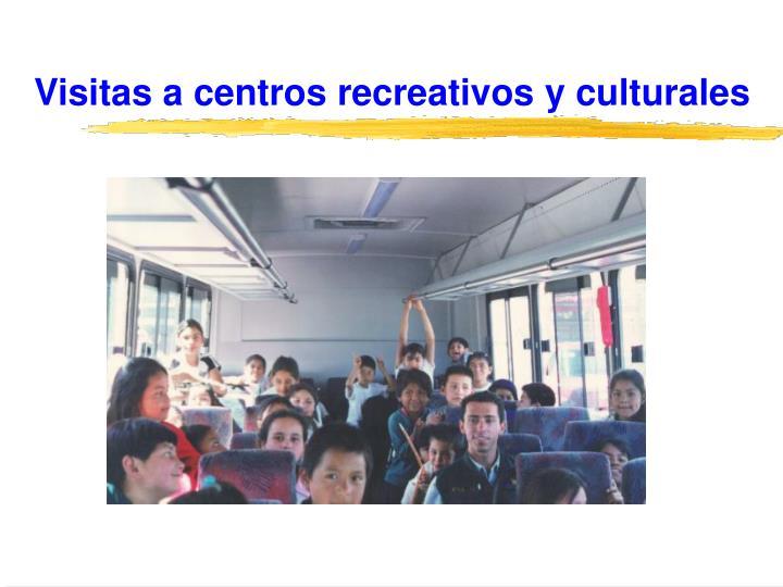 Visitas a centros recreativos y culturales