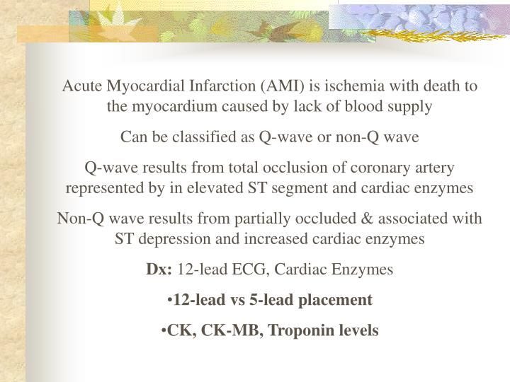 Acute Myocardial Infarction (AMI) is ischemia with death to the myocardium caused by lack of blood s...