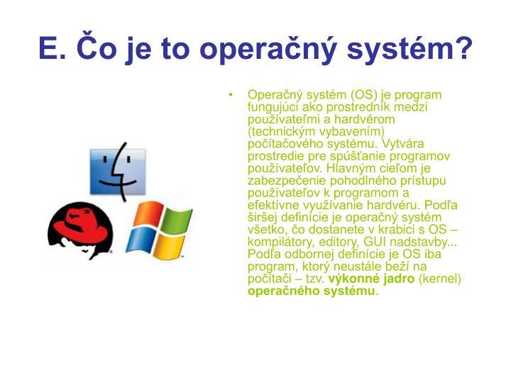 E. Čo je to operačný systém?