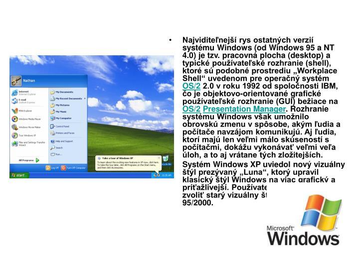 """Najviditeľnejší rys ostatných verzií systému Windows (od Windows 95 a NT 4.0) je tzv. pracovná plocha (desktop) a typické používateľské rozhranie (shell), ktoré sú podobné prostrediu """"Workplace Shell"""" uvedenom pre operačný systém"""